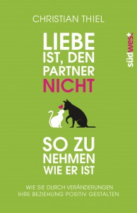 Liebe ist den Partner nicht so zu nehmen wie er ist von Christian Thiel